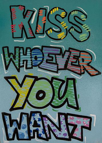 KISS WHOEVER YOU WANT