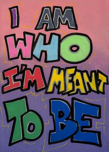 I AM WHO I'M MEANT TO BE